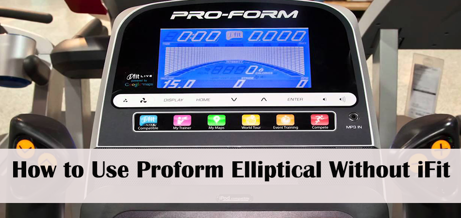 How to Use Proform Elliptical Without iFit