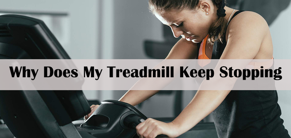 Why Does My Treadmill Keep Stopping