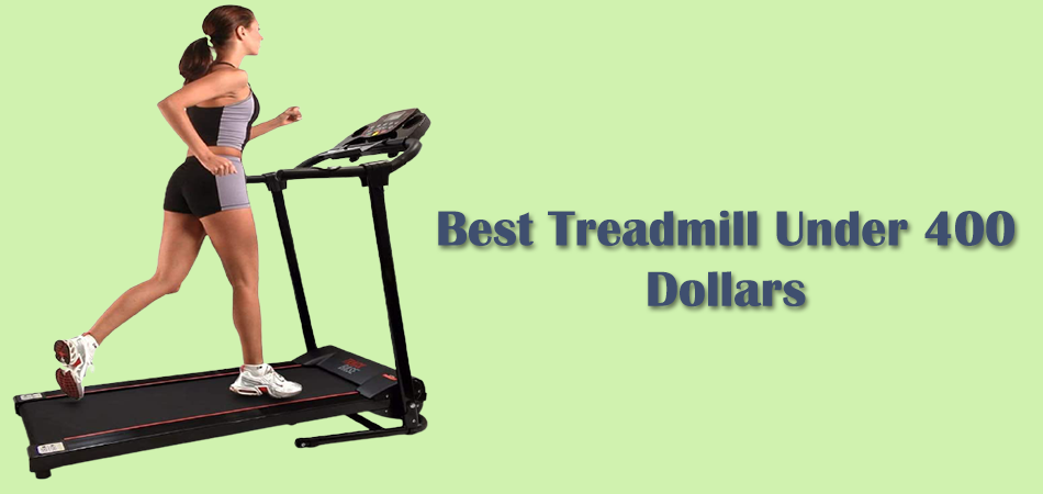 Best Treadmill Under 400