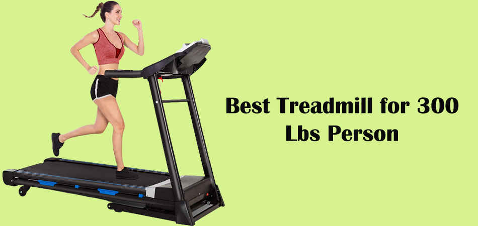Best Treadmill for 300 Lbs Person